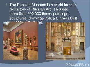 The Russian Museum is a world famous repository of Russian Art. It houses more t