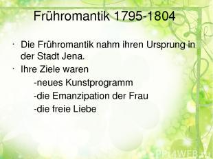 Frühromantik 1795-1804 Die Frühromantik nahm ihren Ursprung in der Stadt Jena. I