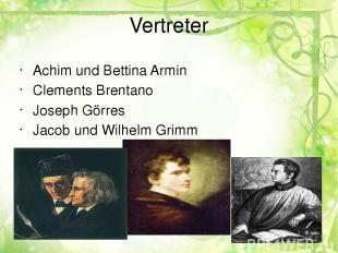 Vertreter Achim und Bettina Armin Clements Brentano Joseph Görres Jacob und Wilh