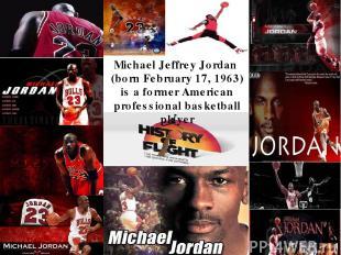 Michael Jeffrey Jordan (born February 17, 1963) is a former American professiona