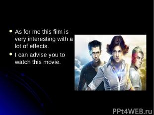 As for me this film is very interesting with a lot of effects. I can advise you