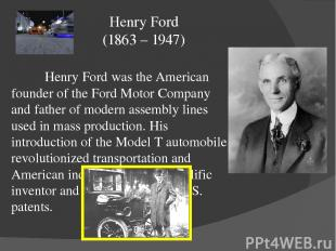 Henry Ford was the American founder of the Ford Motor Company and father of mode