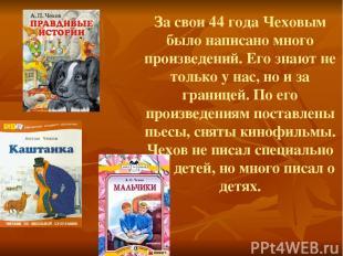 За свои 44 года Чеховым было написано много произведений. Его знают не только у