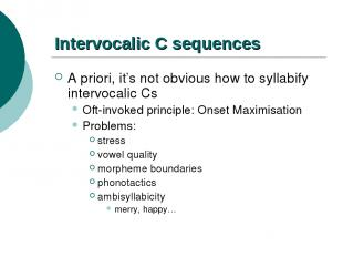 Intervocalic C sequences A priori, it's not obvious how to syllabify intervocali