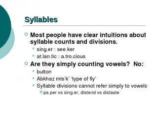 Syllables Most people have clear intuitions about syllable counts and divisions.