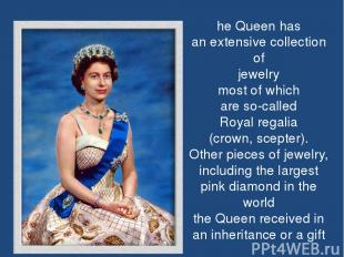 he Queen has an extensive collection of jewelry most of which are so-called Roya