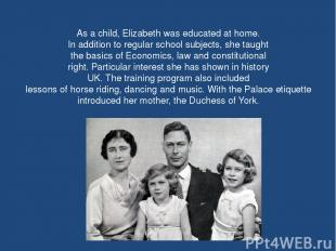 As a child, Elizabeth was educated at home. In addition to regular school subjec