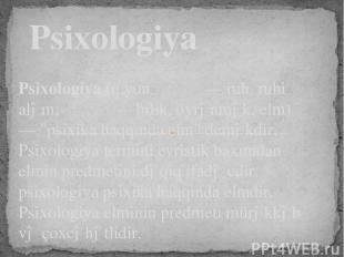 """Psixologiya(q.yun.ψυχή—ruh, ruhi aləm;λόγος— bilik, öyrənmək, elm) — """"psix"""