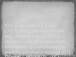 XIX əsrin sonu, XX əsrin əvvələrində psixologiyada bir neçə istiqamət və məktəbl