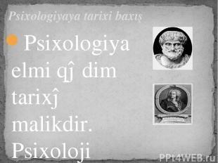 Psixologiya elmi qədim tarixə malikdir. Psixoloji anlayışlar sistem şəklində ilk