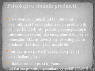 Psixologiyanın müstəqil bir elm kimi öyrənillməsi formalaşdıqca onun predmeti də
