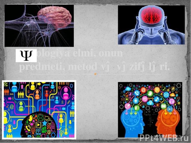 Psixologiya elmi, onun predmeti, metod və vəzifələri.