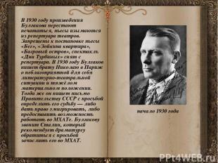 В 1930 году произведения Булгакова перестают печататься, пьесы изымаются из репе