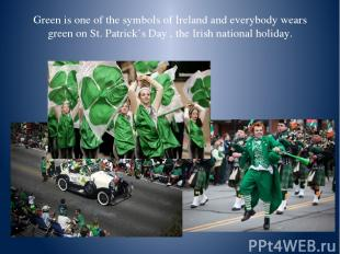 Green is one of the symbols of Ireland and everybody wears green on St. Patrick'