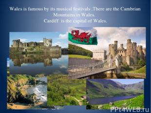Wales is famous by its musical festivals .There are the Cambrian Mountains in Wa
