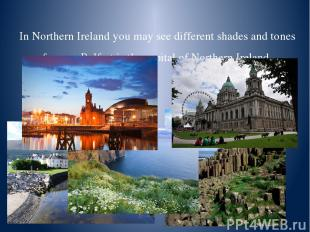 In Northern Ireland you may see different shades and tones of green. Belfast is