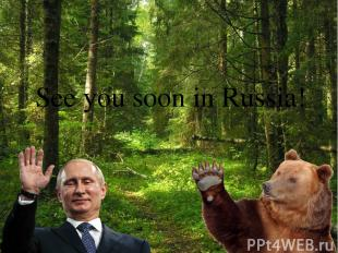 See you soon in Russia!