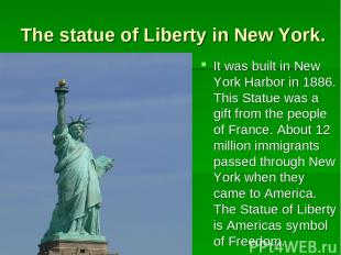 The statue of Liberty in New York. It was built in New York Harbor in 1886. This