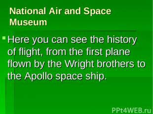 National Air and Space Museum Here you can see the history of flight, from the f