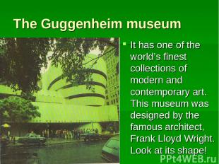 The Guggenheim museum It has one of the world's finest collections of modern and