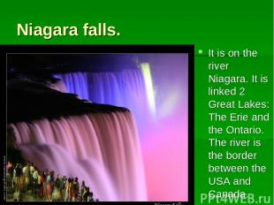 Niagara falls. It is on the river Niagara. It is linked 2 Great Lakes: The Erie