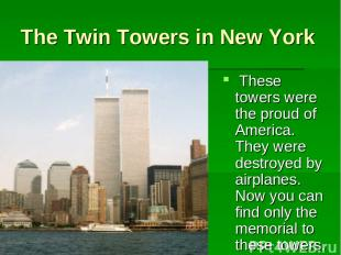 The Twin Towers in New York These towers were the proud of America. They were de