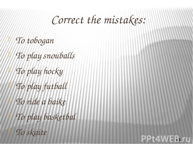 Correct the mistakes: To tobogan To play snouballs To play hocky To play futball To ride a baike To play basketbal To skaite To daive