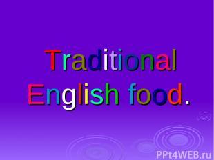 Traditional English food.