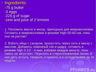 Ingredients: -75 g butter -3 eggs -225 g of sugar -zest and juice of 2 lemons 1.