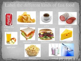 Label the different kinds of fast food Coca-Cola= Coke chips coffee sausage appl