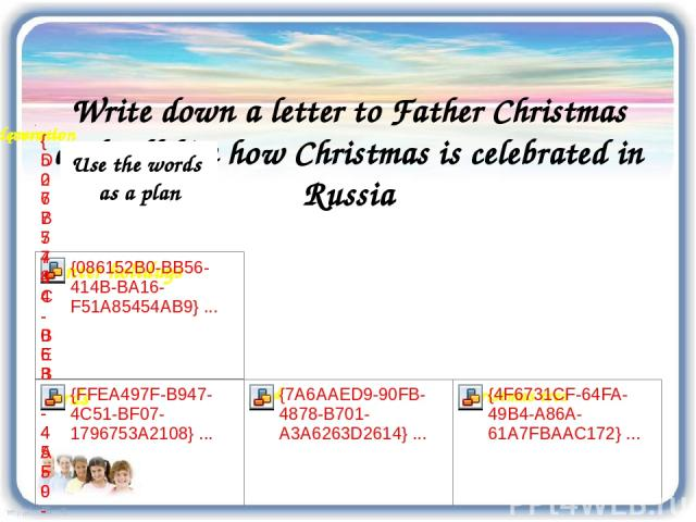 Write down a letter to Father Christmas and tell him how Christmas is celebrated in Russia Use the words as a plan
