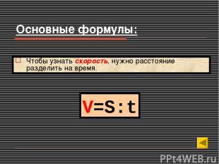 V=S:t Чтобы узнать скорость, нужно расстояние разделить на время. Основные форму