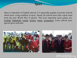 Sport Sport is important in English schools. It's especially popular at private