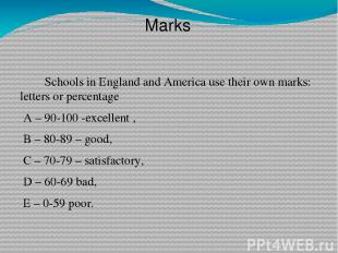 Schools in England and America use their own marks: letters or percentage A – 90