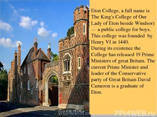 Eton College, a full name is The King's College of Our Lady of Eton beside Winds