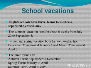 School vacations English schools have three terms (semesters), separated by vaca