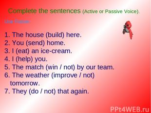 Complete the sentences (Active or Passive Voice). Use Future. 1. The house (buil