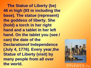 The Statue of Liberty (be) 46 m high (93 m including the base). The statue (repr