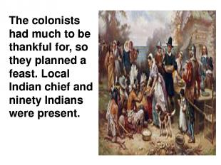 The colonists had much to be thankful for, so they planned a feast. Local Indian