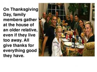 On Thanksgiving Day, family members gather at the house of an older relative, ev