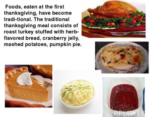 Foods, eaten at the first thanksgiving, have become tradi tional. The traditiona