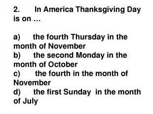 2.       In America Thanksgiving Day is on … a)      the fourth Thursday in the