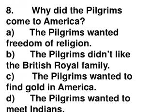 8.       Why did the Pilgrims come to America? a)      The Pilgrims wanted freed