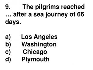 9.       The pilgrims reached … after a sea journey of 66 days. a)      Los Ange
