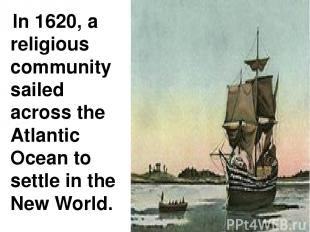 In 1620, a religious community sailed across the Atlantic Ocean to settle in the