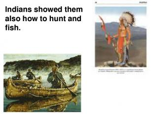 Indians showed them also how to hunt and fish.