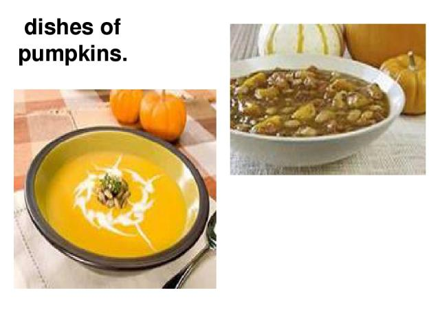 dishes of pumpkins.
