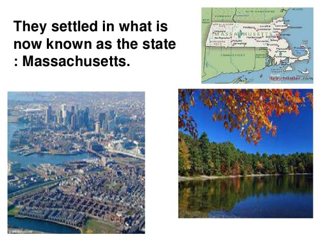 They settled in what is now known as the state : Massachusetts.