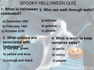 SPOOKY HELLOWEEN QUIZ 1. When is Halloween celebrated? a) December 25th b) Febru