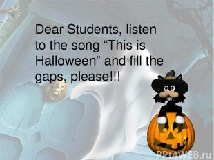 """Dear Students, listen to the song """"This is Halloween"""" and fill the gaps, please!"""